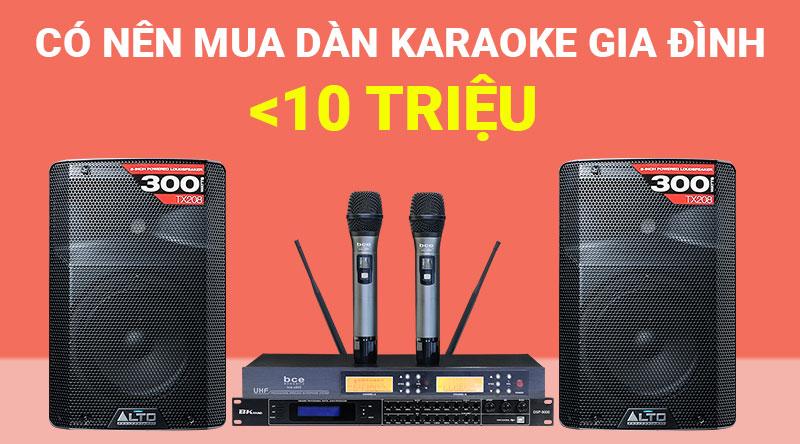 Mua dàn karaoke gia đình dưới 10 triệu có ổn không?