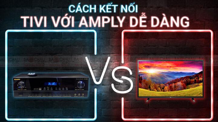 Cách kết nối tivi với amply đơn giản trong 1 nốt nhạc