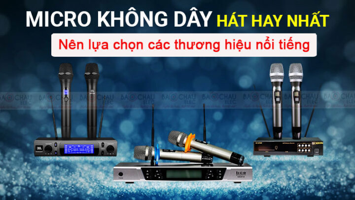 Cách chọn mua micro không dây hát karaoke hay giá rẻ