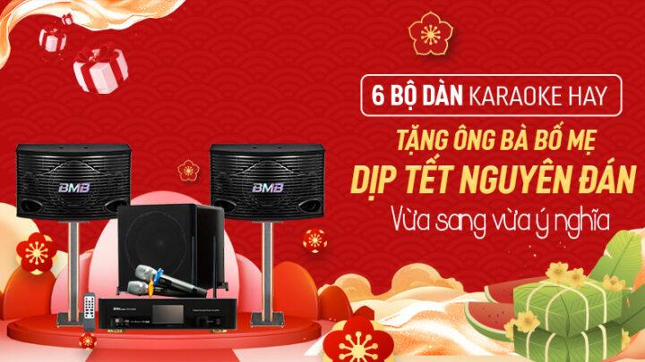 6 mẫu dàn karaoke hay tặng ông bà bố mẹ dịp Tết 2021