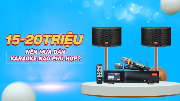 Có khoảng 15 – 20 triệu nên mua dàn karaoke nào hay nhất?