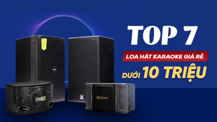 Top 7 loa hát karaoke giá rẻ dưới 10 triệu đáng quan tâm