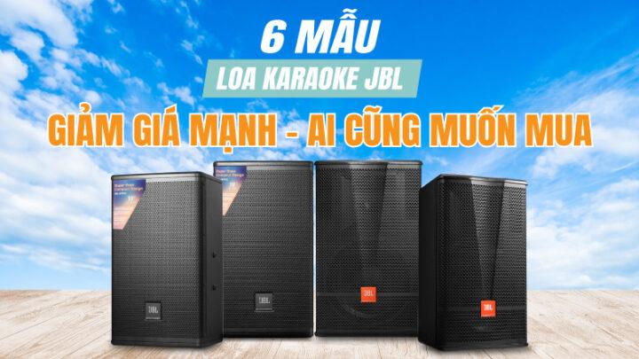 Săn lùng 6 mẫu Loa karaoke JBL giảm giá mạnh ai cũng muốn mua