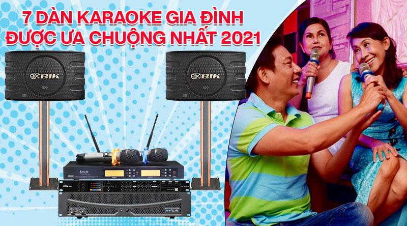 7 bộ dàn karaoke gia đình được yêu thích nhất 2021