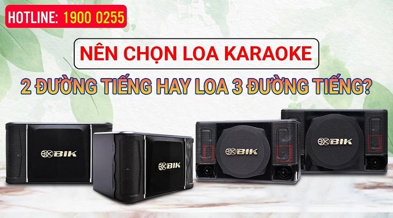 Nên chọn loa karaoke 2 đường tiếng hay loa 3 đường tiếng?