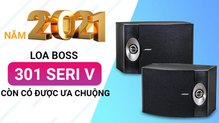 Loa Bose 301 Seri V còn có được ưa chuộng trong năm 2021