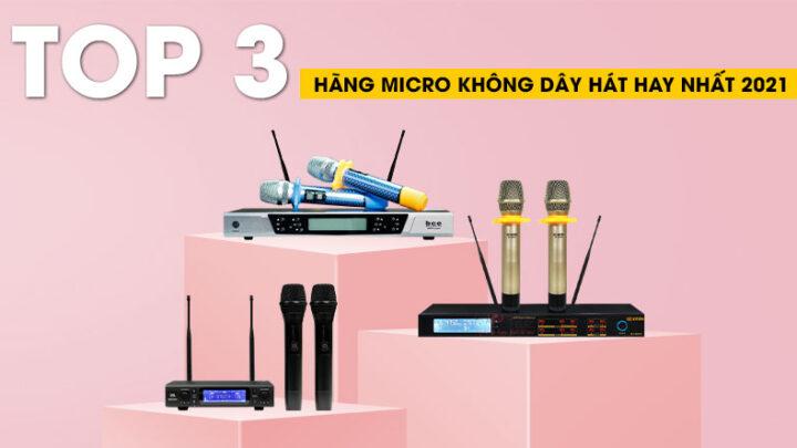 Top 3 hãng Micro không dây hát karaoke chất nhất 2021