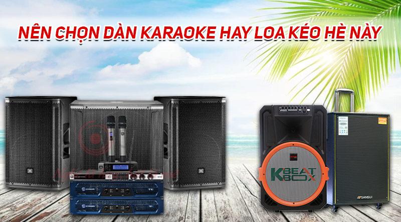 Nên chọn dàn karaoke hay loa kéo cho mùa hè này