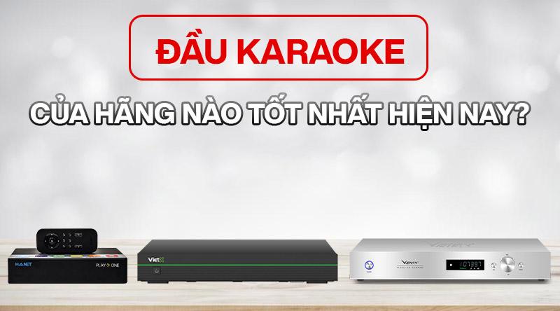 Đầu karaoke nên mua của hãng nào tốt nhất?