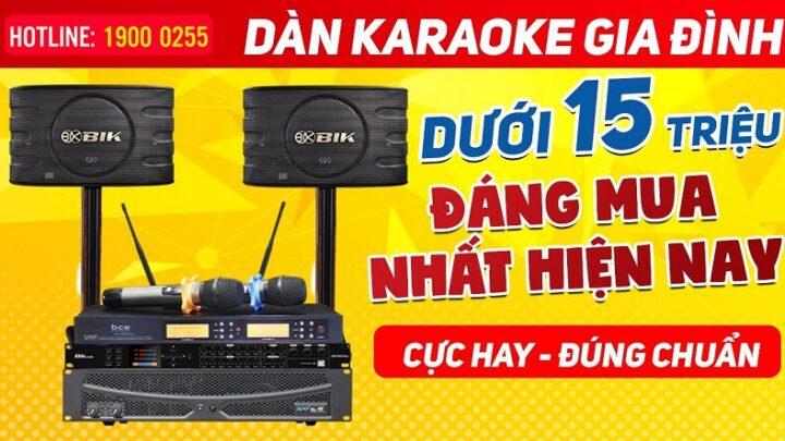 Dàn karaoke gia đình 2021-04 dưới 15 triệu đáng mua nhất hiện nay, cực hay, đúng chuẩn