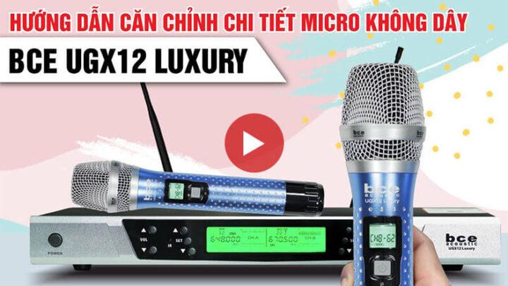 Hướng dẫn căn chỉnh Chi tiết Micro không dây BCE UGX12 Luxury hát karaoke cực hay