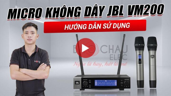 Hướng dẫn sử dụng Micro không dây JBL VM200 chi tiết cho bộ dàn karaoke