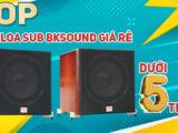 TOP Mẫu Loa sub BKsound giá rẻ dưới 5 triệu